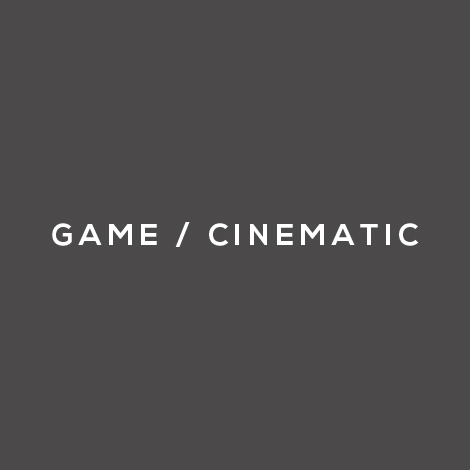 GAME / CINEMATIC / OTHER
