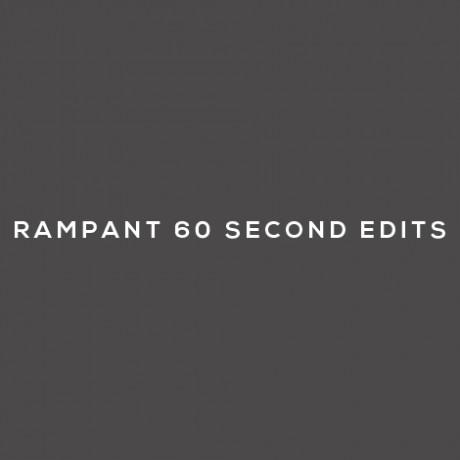 RAMPANT 60 SECOND EDITS